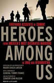 Heroes Among Us Firsthand Accounts of Combat from America's Most Decorated Warriors in Iraq and Afghanistan, Major Chuck Larson