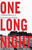 One Long Night A Global History of Concentration Camps, Andrea Pitzer