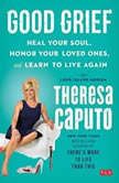 Good Grief Heal Your Soul, Honor Your Loved Ones, and Learn to Live Again, Theresa Caputo