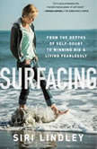 Surfacing: from the depths of self-doubt to winning big and living fearlessly, Siri Lindley