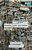 Makers A Novel of the Whirlwind Changes to Come, Cory Doctorow