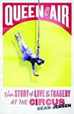 Queen of the Air A True Story of Love and Tragedy at the Circus, Dean N. Jensen