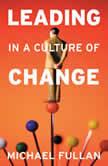 Leading in a Culture of Change, Michael Fullan