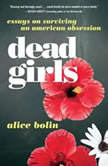 Dead Girls Essays on Surviving an American Obsession, Alice Bolin