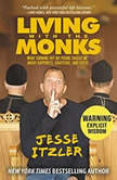 Living with the Monks What Turning Off My Phone Taught Me about Happiness, Gratitude, and Focus, Jesse Itzler