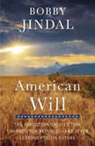 American Will The Forgotten Choices That Changed Our Republic, Bobby Jindal
