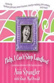 Help, I Can't Stop Laughing! A Nonstop Collection of Life's Funniest Stories, Ann Spangler