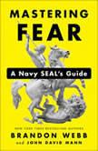 Mastering Fear A Navy SEAL's Guide, Brandon Webb