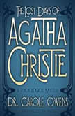 The Lost Days of Agatha Christie A Psychological Mystery, Carole Owens