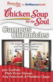 Chicken Soup for the Soul: Campus Chronicles 101 Inspirational, Supportive, and Humorous Stories about Life in College, Jack Canfield