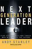 Next Generation Leader 5 Essentials for Those Who Will Shape the Future, Andy Stanley