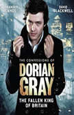 The Confessions of Dorian Gray - The Fallen King of Britain, Joseph Lidster