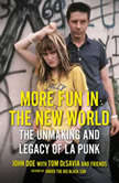 More Fun in the New World The Unmaking and Legacy of L.A. Punk, John Doe