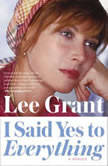 I Said Yes to Everything A Memoir, Lee Grant