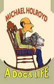 A Dog's Life, Michael Holroyd
