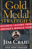 Gold Medal Strategies Business Lessons From America's Miracle Team, Jim Craig
