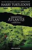 Liberating Atlantis A Novel of Alternate History, Harry Turtledove