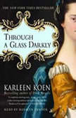 Through a Glass Darkly, Karleen Koen