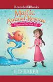 Magic Animal Rescue: Maggie and the Wish Fish, E.D. Baker