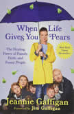 When Life Gives You Pears The Healing Power of Family, Faith, and Funny People, Jeannie Gaffigan