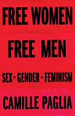 Free Women, Free Men Sex, Gender, Feminism, Camille Paglia