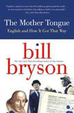 The Mother Tongue English and How It Got That Way, Bill Bryson