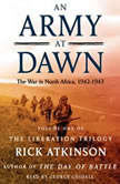 An Army at Dawn The War in North Africa (1942-1943), Rick Atkinson