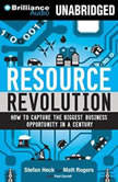 Resource Revolution How to Capture the Biggest Business Opportunity in a Century, Stefan Heck