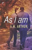 As I Am (All Saints, #3), A.M. Arthur