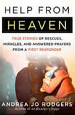 Help from Heaven True Stories of Rescues, Miracles, and Answered Prayers from a First Responder, Andrea Jo Rodgers