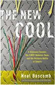 The New Cool A Visionary Teacher, His FIRST Robotics Team, and the Ultimate Battle of Smarts, Neal Bascomb