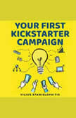 Your First Kickstarter Campaign Step by Step Guide to Launching a Successful Crowdfunding Project, Vilius Stanislovaitis
