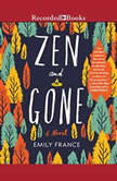 Zen and Gone, Emily France