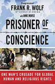Prisoner of Conscience One Man's Crusade for Global Human and Religious Rights, Frank Wolf