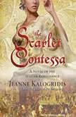 The Scarlet Contessa A Novel of the Italian Renaissance, Jeanne Kalogridis
