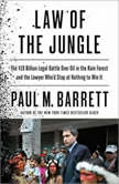 Law of the Jungle The $19 Billion Legal Battle Over Oil in the Rain Forest and the Lawyer Who'd Stop at Nothing to Win, Paul M. Barrett