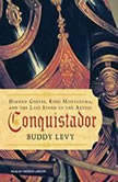 Conquistador Hernan Cortes, King Montezuma, and the Last Stand of the Aztecs, Buddy Levy