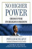 No Higher Power Obamas War on Religious Freedom, Phyllis Schlafly and George Neumayr