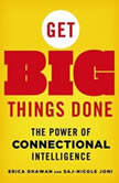 Get Big Things Done The Power of Connectional Intelligence, Erica Dhawan