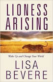 Lioness Arising Wake Up and Change Your World, Lisa Bevere