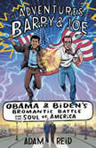 The Adventures of Barry & Joe Obama and Biden's Bromantic Battle for the Soul of America, Adam Reid