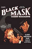 The Black Mask Audio Magazine, Vol. 1 Classic HardBoiled Tales from the Original Black Mask, Various Authors