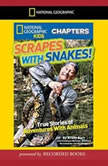 National Geographic Kids Chapters: Scrapes With Snakes True Stories of Adventures with Animals, Brady Barr