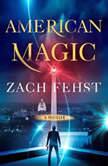 American Magic A Novel, Zach Fehst