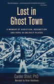 Lost in Ghost Town A Memoir of Addiction, Redemption, and Hope in Unlikely Places, Carder Stout