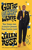 Got to Give the People What They Want True Stories and Flagrant Opinions from Center Court, Jalen Rose