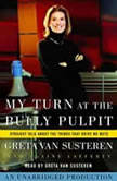 My Turn at the Bully Pulpit Straight Talk About the Things that Drive Me Nuts, Greta Van Susteren