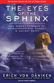 The Eyes of the Sphinx The Newest Evidence of Extraterrestrial Contact in Ancient Egypt, Erich von Daniken
