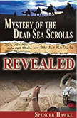 Mystery of the Dead Sea Scrolls - Revealed, Spencer Hawke