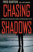 Chasing Shadows A Special Agent's Lifelong Hunt to Bring a Cold War Assassin to Justice, Fred Burton